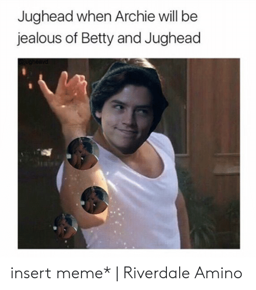 Jughead When Archie Will Be Jealous of Betty and Jughead