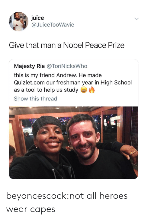 Juice, School, and Target: juice  @JuiceTooWavie  Give that man a Nobel Peace Prize  Majesty Ria @ToriNicksWho  this is my friend Andrew. He made  Quizlet.com our freshman year in High School  as a tool to help us studyO  Show this thread beyoncescock:not all heroes wear capes