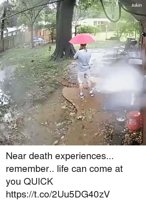 Life, Death, and Relatable: Jukin  IPC Near death experiences... remember.. life can come at you QUICK https://t.co/2Uu5DG40zV