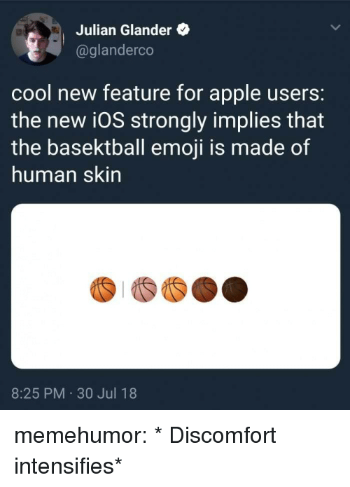 Apple, Emoji, and Tumblr: Julian Glander  @glanderco  cool new feature for apple users:  the new i0S strongly implies that  the basektball emoji is made of  human skin  8:25 PM 30 Jul 18 memehumor:  * Discomfort intensifies*