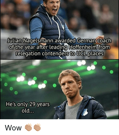Memes, 🤖, and Coach: Julian  Nagelsmann awarded German Coach  of the year after leading Hoffenheim from  relegation contendersto UCL places  He's only 29 years  old. Wow 👏🏽👏🏽