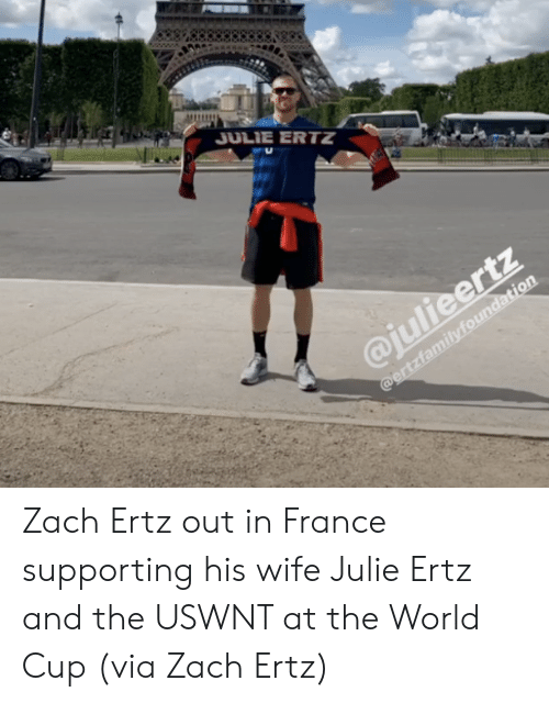 World Cup, France, and World: JULIE ERTZ  @julieertz  @ertzfamilyfoundation Zach Ertz out in France supporting his wife Julie Ertz and the USWNT at the World Cup  (via Zach Ertz)