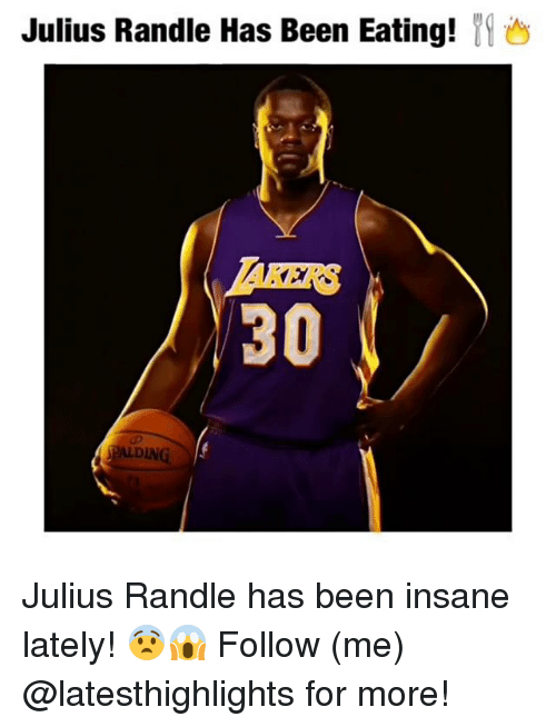 Memes, Been, and 🤖: Julius Randle Has Been Eating!  30 Julius Randle has been insane lately! 😨😱 Follow (me) @latesthighlights for more!