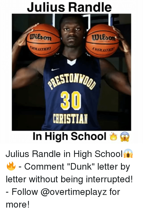 "Dunk, Memes, and 300: Julius Randle  Wilson  Wieson  uman  300  CHRISTIAN  In High School Julius Randle in High School😱🔥 - Comment ""Dunk"" letter by letter without being interrupted! - Follow @overtimeplayz for more!"