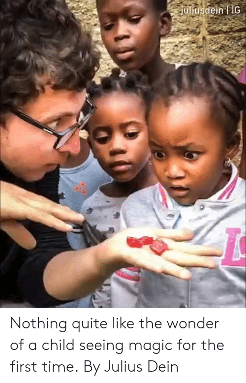 Dank, Magic, and Quite: juliusdein IG Nothing quite like the wonder of a child seeing magic for the first time.  By Julius Dein