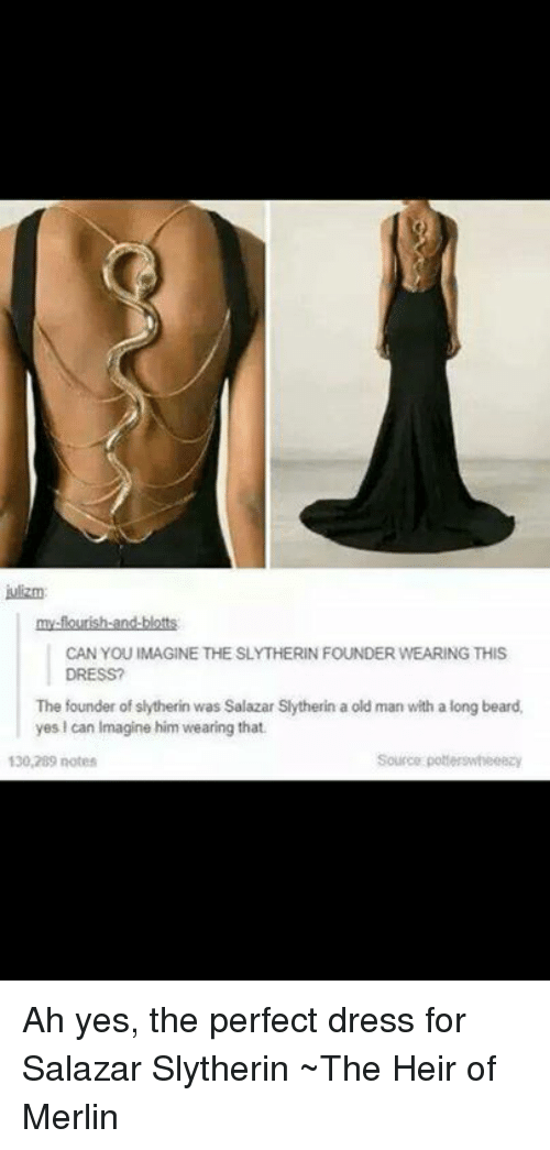 Julizm CAN YOU IMAGINE THE SLYTHERIN FOUNDER WEARING THIS DRESS? The ...
