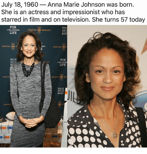 Anna, Life, and Memes: July 18, 1960- Anna Marie Johnson was born.  She is an actress and impressionist who has  starred in film and on television. She turns 57 today  FOR  HAI  SKI  BOD  MONTEZRENAULT  LIFE  MONTEZ  MONTEZ  HAIR  SKIN  FOR  ILT  LIFE  MONTE  MONTEZ  HAIR  SKIN  BODY  MONTEz