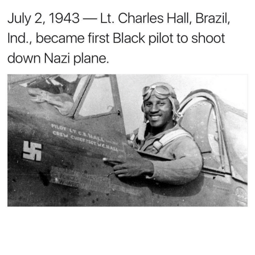 Black, Brazil, and Nazi: July 2, 1943-Lt. Charles Hall, Brazil,  Ind., became first Black pilot to shoot  down Nazi plane