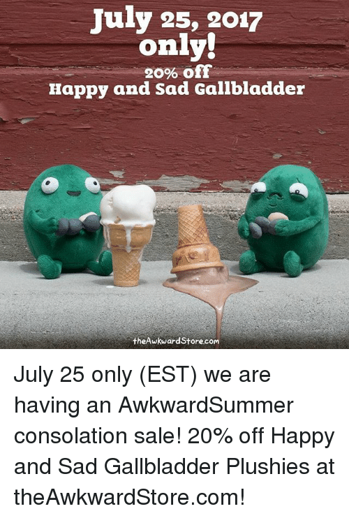 Memes, Happy, and Sad: July 25, 2017  only!  20% off  Happy and Sad Gallbladder  theAwkwardStore.com July 25 only (EST) we are having an AwkwardSummer consolation sale! 20% off Happy and Sad Gallbladder Plushies at theAwkwardStore.com!