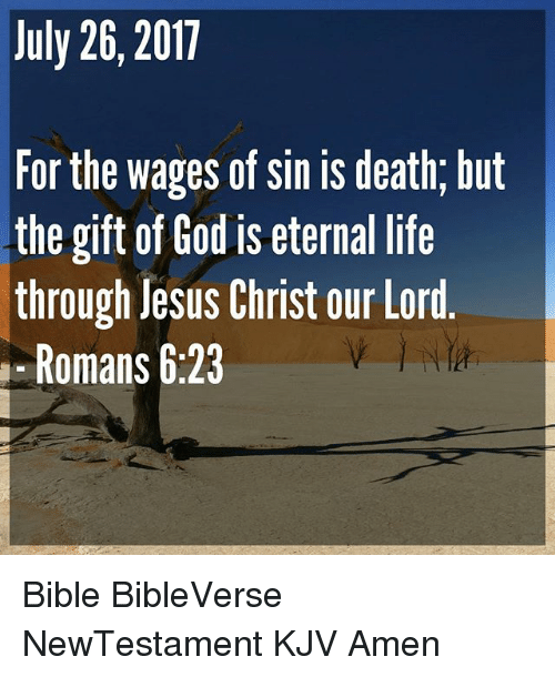 July 26 2017 for the Wages of Sin Is Death but the Gift of God Is