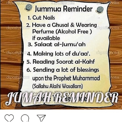 Memes, Alcohol, and Free: Jummua Reminder  1. Cut Nails  2.  Have a Ghusal & Wearing  Perfume (Alcohol Free)  if available  3. Salaat al-lumu'ah  4 Making lots of du'aa'.  5. Reading Soorat al-Kahf  6. Sending a lot of blessings  upon the Prophet Muhammad  (Sallahu Alaihi Wasallam)  (C