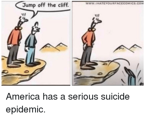 America, Suicide, and Epidemic: Jump off the cliff.  10