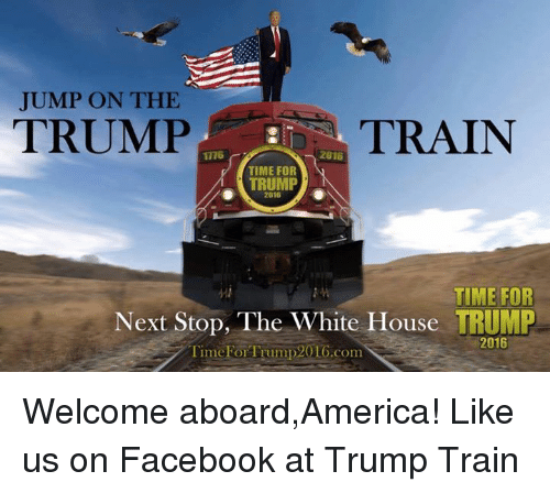 JUMP ON THE TRUMP TRAIN 201G TIME FOR TRUMP 2016 TIME FOR ...