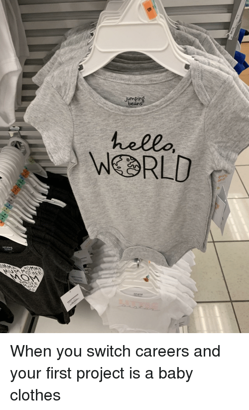 Clothes, Hello, and Baby: Jumping  beans  hello  WEBRLD  ANDRE When you switch careers and your first project is a baby clothes