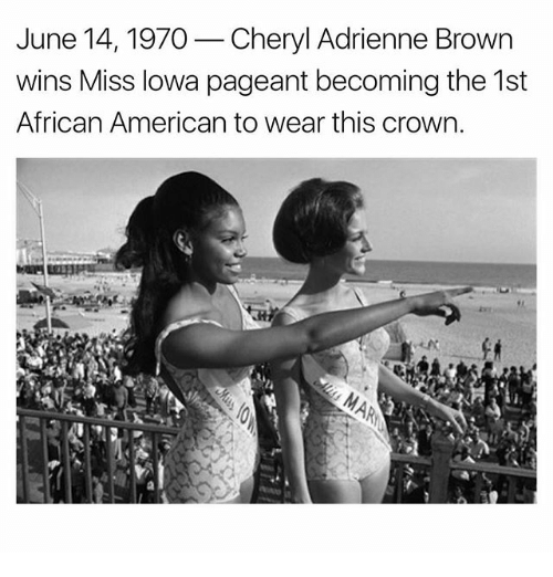 Memes, American, and Iowa: June 14, 1970  Cheryl Adrienne Brown  wins Miss Iowa pageant becoming the 1st  African American to wear this crown.