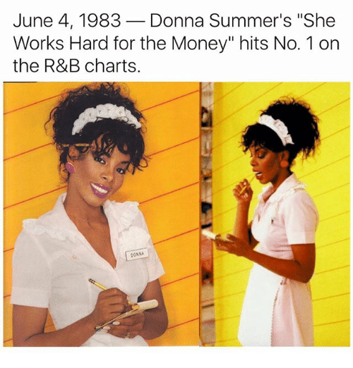 june 4 1983 donna summers she works hard for the 23681727 25 best she works hard for the money memes thats memes, the memes