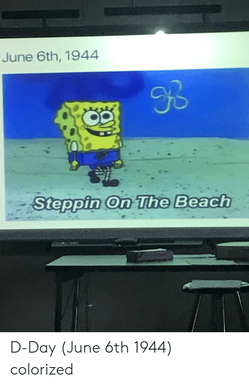 Beach, D-Day, and The Beach: June 6th, 1944  30  Steppin On The Beach D-Day (June 6th 1944) colorized