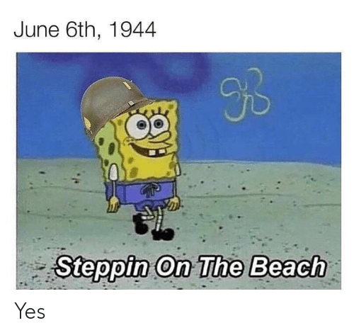 Beach, History, and Yes: June 6th, 1944  Steppin On The Beach Yes
