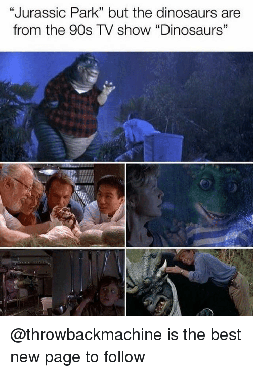 """Jurassic Park, Memes, and Best: """"Jurassic Park"""" but the dinosaurs are  from the 90s TV show """"Dinosaurs""""  60  5 @throwbackmachine is the best new page to follow"""