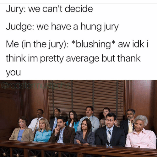 jury we cant decide judge we have a hung jury 15092433 jury we can't decide judge we have a hung jury me in the jury
