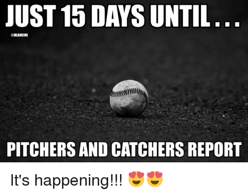 Mlb, Happening, and Just: JUST 15 DAYS UNTIL  CMLBMEME  PITCHERS AND CATCHERS REPORT It's happening!!! 😍😍