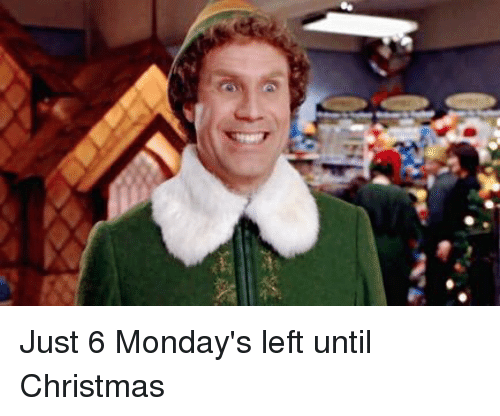 christmas mondays and monday just 6 mondays left until christmas