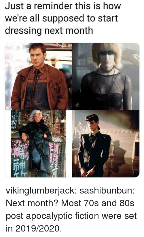 80s, Tumblr, and Blog: Just a reminder this is how  we're all supposed to start  dressing next month vikinglumberjack: sashibunbun:  Next month?  Most 70s and 80s post apocalyptic fiction were set in 2019/2020.