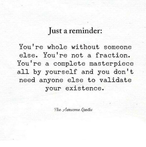 Just A Reminder Youre Whole Without Someone Else You Re Not A