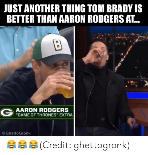 "Aaron Rodgers, Game of Thrones, and Nfl: JUST ANOTHER THING TOM BRADY IS  BETTER THAN AARON RODGERS AT...  AARON RODGERS  GAME OF THRONES"" EXTRA  @GhettoGronk 😂😂😂(Credit: ghettogronk)"