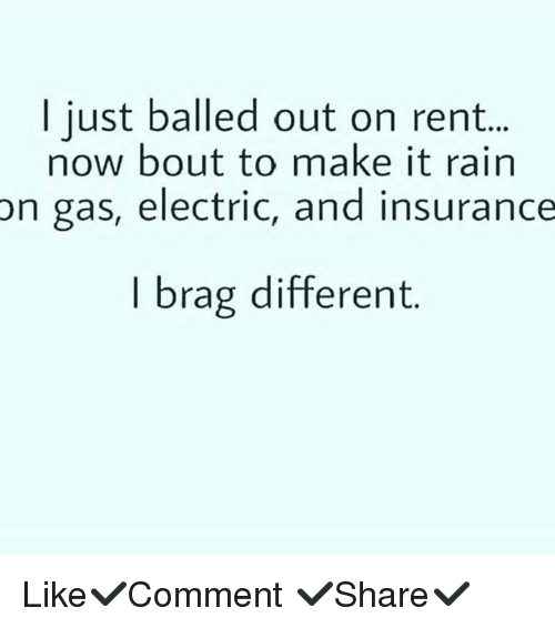 I Brag Different Quotes: Just Balled Out On Rent Now Bout To Make It Rain On Gas