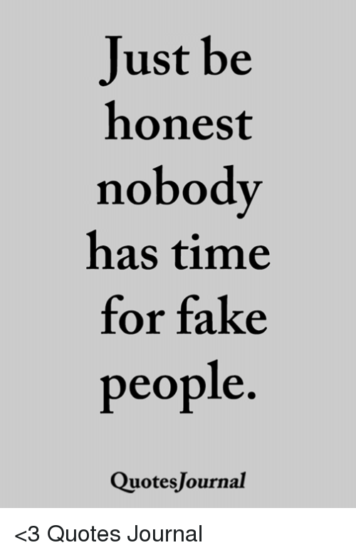 Just Be Honest Nobody Has Time for Fake People QuotesJournal