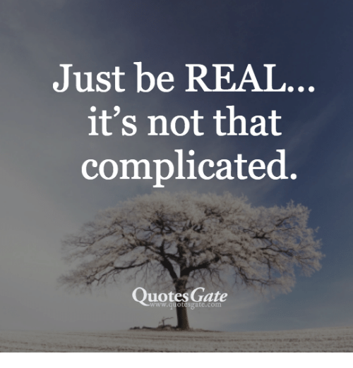Just Be REAL It's Not That Complicated Quotes Gate Wwwquotesgatecom Best Quotes Gate