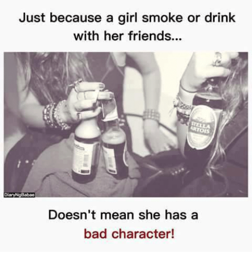Bad, Friends, and Memes: Just because a girl smoke or drink  with her friends...  ARTOIS  DiaryN Babao  Doesn't mean she has a  bad character!
