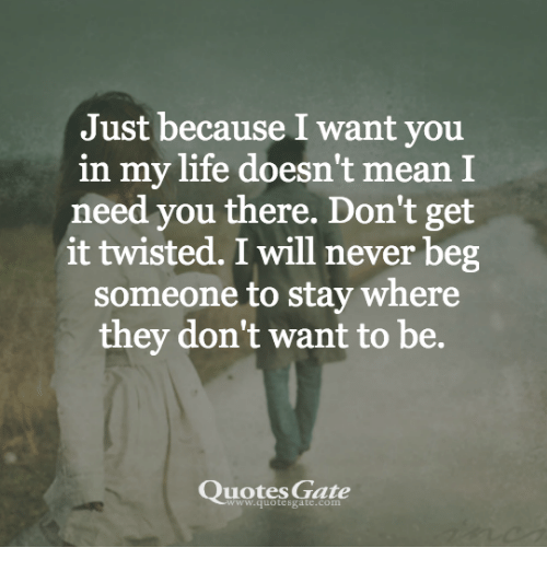 Just Because I Want You In My Life Doesn't Mean I Need You There Don Best I Need You In My Life Quotes
