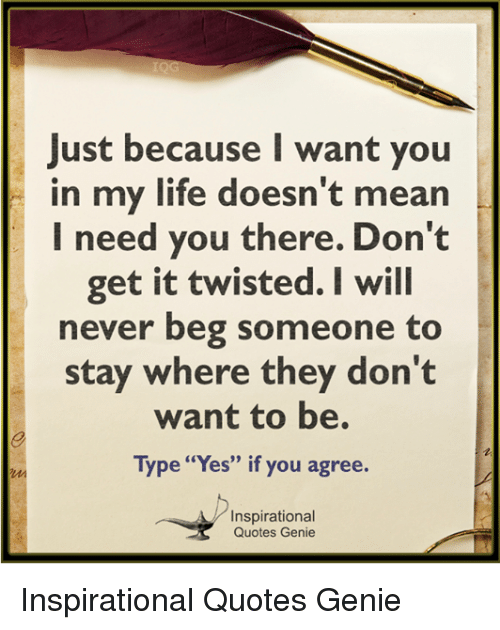 Just Because I Want You In My Life Doesnt Mean I Need You There Don