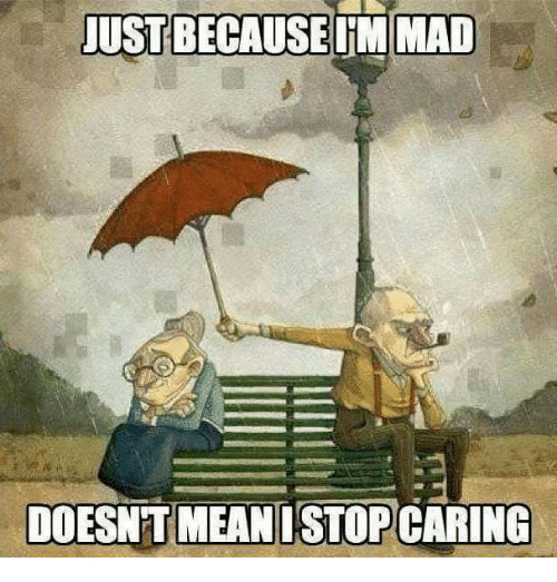 Memes, Mean, and Mad: JUST BECAUSE IM MAD  DOESNT MEAN STOP CARING