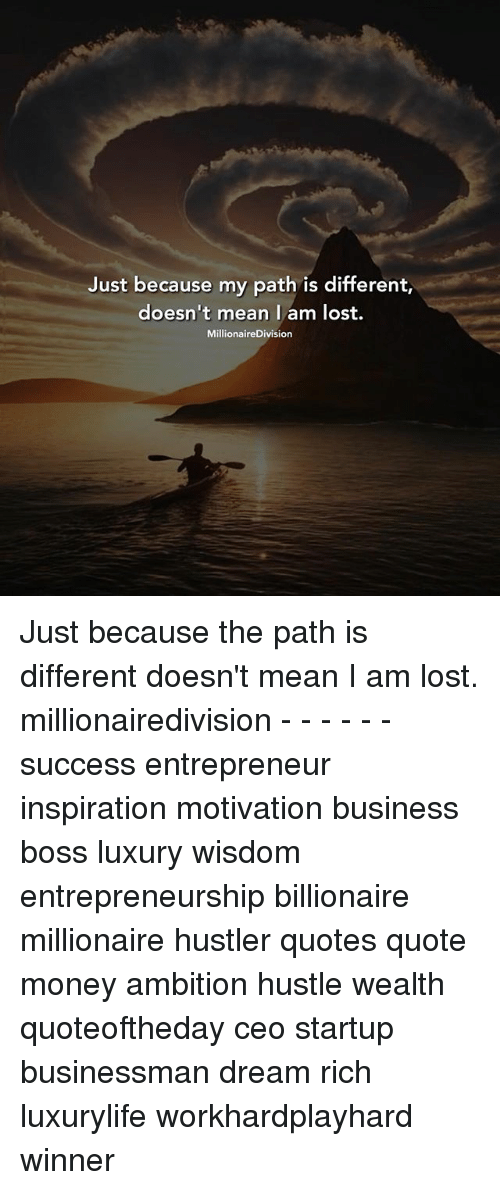 Just Because My Path Is Different Doesnt Mean I Am Lost