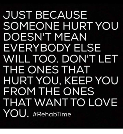 Just Because Someone Hurt You Doesnt Mean Everybody Else Will Too