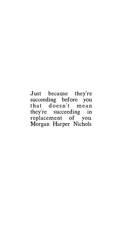 Mean, Morgan, and You: Just because they're  succeeding before you  that doesn't mean  they're succeeding in  replacement of you  Morgan Harper Nichols