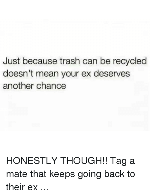 Just Because Trash Can Be Recycled Doesn't Mean Your Ex