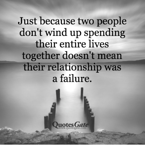 Just Because Two People Dont Wind Up Spending Their Entire Lives