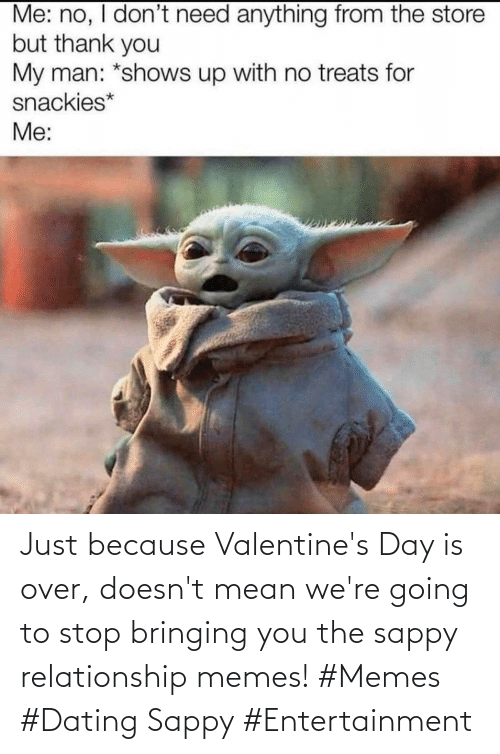 Dating, Memes, and Valentine's Day: Just because Valentine's Day is over, doesn't mean we're going to stop bringing you the sappy relationship memes! #Memes #Dating Sappy #Entertainment