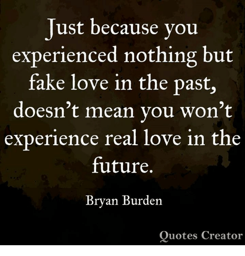 fake future and love just because you experienced nothing but fake love in