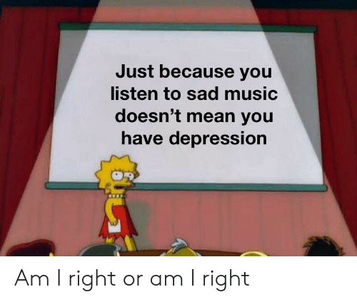Just Because You Listen to Sad Music Doesn't Mean You Have