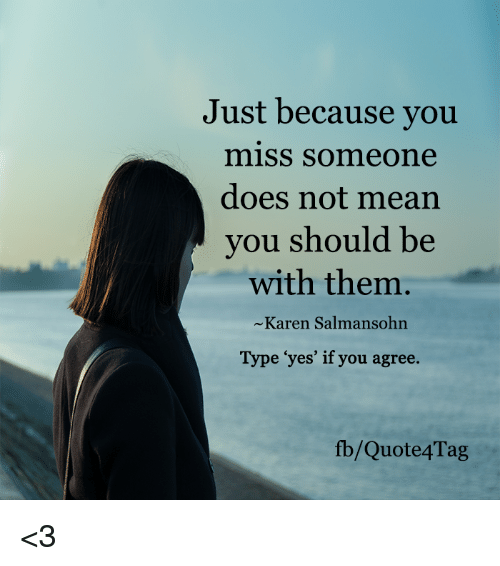 Just Because You Miss Someone Does Not Mean You Should Be With Them
