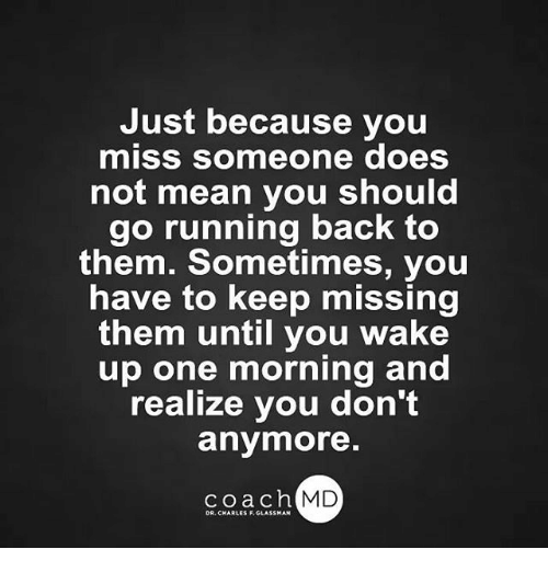 Just Because You Miss Someone Does Not Mean You Should Go Running