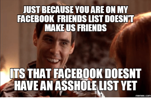 just because youare on my facebook friends list doesnt make 18048380 25 best how to make a meme on facebook memes meme on facebook