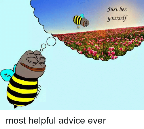 [Image: just-bee-yourself-most-helpful-advice-ever-19041315.png]
