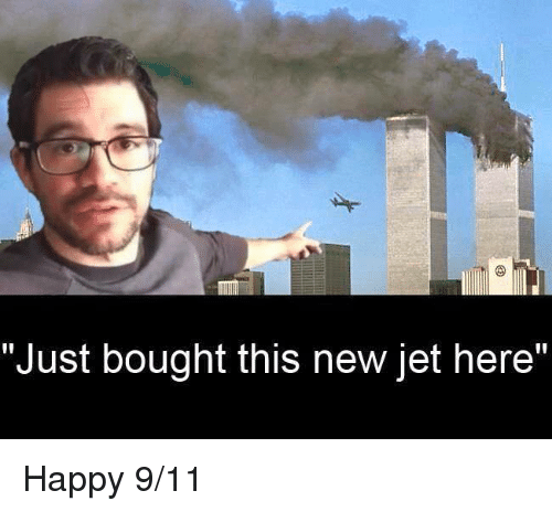 Just Bought This New Jet Here Happy 911 9 11 Meme On Me Me
