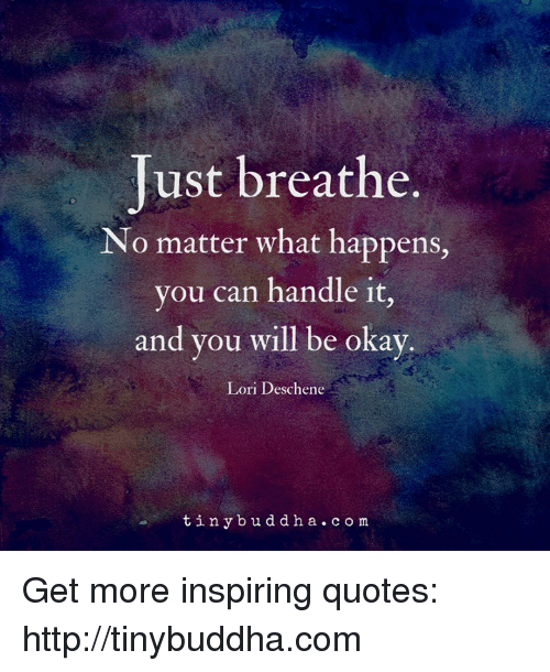 Just Breathe No Matter What Happens You Can Handle It And You Will
